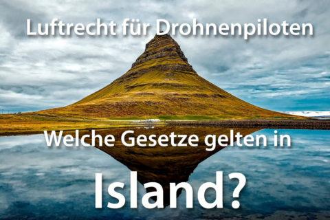 Luftrecht Gesetze: Darf man mit einer Drohne in Island fliegen?